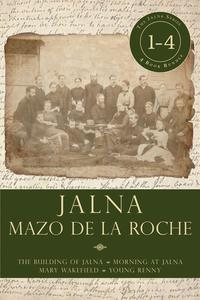 Jalna: Books 1-4The Building of Jalna / Morning at Jalna / Mary Wakefield / Young Renny【電子書籍】[ Mazo de la Roche ]