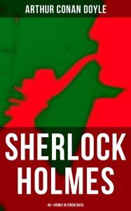 Sherlock Holmes: 40+ Krimis in einem BuchSp?te Rache; Das Zeichen der Vier; Das Tal des Grauens; Die sechs Napoleonb?sten…【電子書籍】[ Arthur Conan Doyle ]