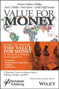 Value for MoneyHow to Show the Value for Money for All Types of Projects and Programs in Governments, Non-Governmental Organizations, Nonprofits, and Businesses【電子書籍】[ Patricia Pulliam Phillips ]