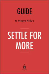 Guide to Megyn Kelly's Settle for More by Instaread【電子書籍】[ Instaread ]