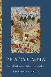 PradyumnaLover, Magician, and Scion of the Avatara【電子書籍】[ Christopher R. Austin ]