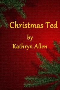 Christmas Ted【電子書籍】[ Kathryn Allen ]