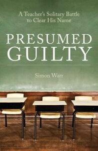 Presumed GuiltyA teacher's solitary battle to clear his name【電子書籍】[ Simon Warr ]
