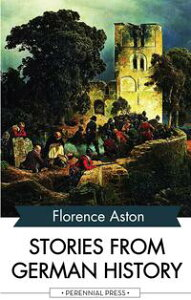 Stories from German History【電子書籍】[ Florence Aston ]