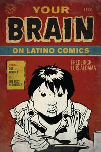 Your Brain on Latino ComicsFrom Gus Arriola to Los Bros Hernandez【電子書籍】[ Frederick Luis Aldama ]