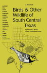 Birds and Other Wildlife of South Central TexasA Handbook【電子書籍】[ Edward A. Kutac ]