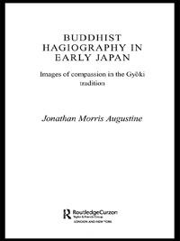 Buddhist Hagiography in Early JapanImages of Compassion in the Gyoki Tradition【電子書籍】[ Jonathan Morris Augustine ]