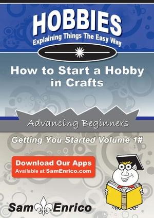 洋書, ART & ENTERTAINMENT How to Start a Hobby in CraftsHow to Start a Hobby in Crafts Randal Cohen
