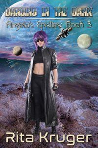 Dancing in the DarkAngela's Epistles, #3【電子書籍】[ Rita Kruger ]