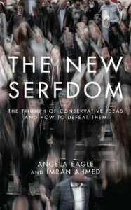 The New SerfdomThe Triumph of Conservative Ideas and How to Defeat Them...【電子書籍】[ Angela Eagle ]