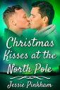 Christmas Kisses at 90° North【電子書籍】[ Jessie Pinkham ]