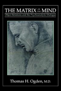Matrix of the MindObject Relations and the Psychoanalytic Dialogue【電子書籍】[ Thomas H. Ogden ]