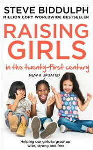 Raising Girls in the 21st Century: Helping Our Girls to Grow Up Wise, Strong and Free【電子書籍】[ Steve Biddulph ]