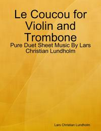 Le Coucou for Violin and Trombone - Pure Duet Sheet Music By Lars Christian Lundholm【電子書籍】[ Lars Christian Lundholm ]