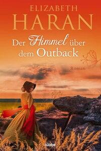 Der Himmel ?ber dem OutbackRoman【電子書籍】[ Elizabeth Haran ]