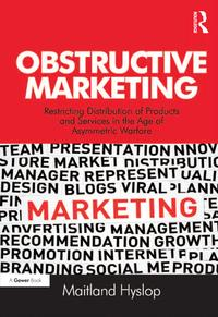 Obstructive MarketingRestricting Distribution of Products and Services in the Age of Asymmetric Warfare【電子書籍】[ Maitland Hyslop ]