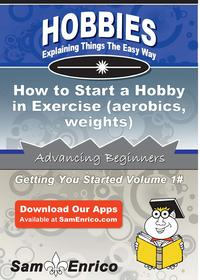 洋書, ART & ENTERTAINMENT How to Start a Hobby in Exercise (aerobics - weights)How to Start a Hobby in Exercise (aerobics - weights) Timmy Jones