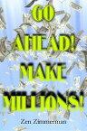 Go Ahead! Make Millions!【電子書籍】[ Zen Zimmerman ]