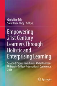 Empowering 21st Century Learners Through Holistic and Enterprising LearningSelected Papers from Tunku Abdul Rahman University College International Conference 2016【電子書籍】