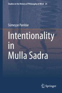 Intentionality in Mulla Sadra【電子書籍】[ S?meyye Par?ldar ]