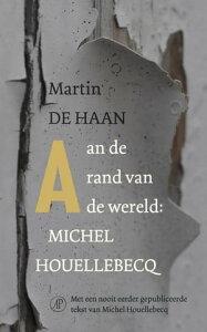 Aan de rand van de wereld: Michel Houellebecq【電子書籍】[ Martin de Haan ]