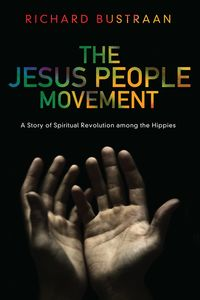 The Jesus People MovementA Story of Spiritual Revolution among the Hippies【電子書籍】[ Richard A. Bustraan ]