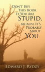 Don'T Buy This Book If You Are Stupid, Because It'S Probably About You【電子書籍】[ Edward J. Rydzy ]