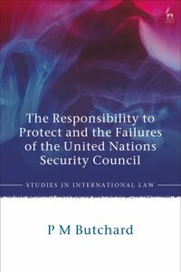 The Responsibility to Protect and the Failures of the United Nations Security Council【電子書籍】[ P M Butchard ]