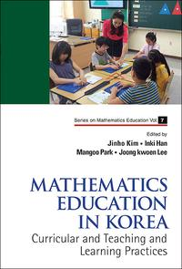 Mathematics Education in KoreaVolume 1: Curricular and Teaching and Learning Practices【電子書籍】[ Jinho Kim ]