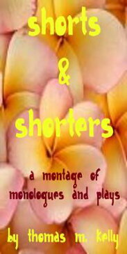 A Montage of Shorts & Shorters【電子書籍】[ Thomas M. Kelly ]