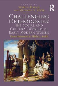 Challenging Orthodoxies: The Social and Cultural Worlds of Early Modern WomenEssays Presented to Hilda L. Smith【電子書籍】[ Melinda S. Zook ]