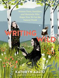 Writing WildWomen Poets, Ramblers, and Mavericks Who Shape How We See the Natural World【電子書籍】[ Kathryn Aalto ]