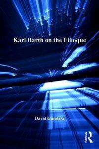 Karl Barth on the Filioque【電子書籍】[ David Guretzki ]