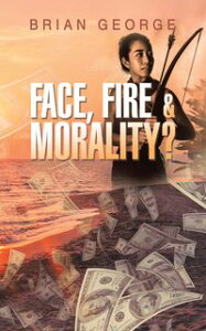 Face, Fire & Morality?【電子書籍】[ Brian George ]