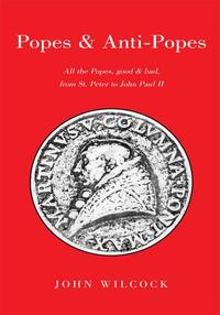 Popes & Anti PopesAll the Popes, Good & Bad, from Sr. Peter to John Paul Ii【電子書籍】[ John Wilcock ]