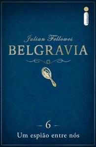 Belgravia: Um espi?o entre n?s (Cap?tulo 6)【電子書籍】[ Julian Fellowes ]