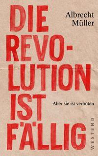 Die Revolution ist f?lligAber sie ist verboten【電子書籍】[ Albrecht M?ller ]