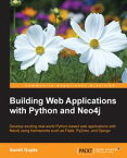 Building Web Applications with Python and Neo4j【電子書籍】[ Sumit Gupta ]