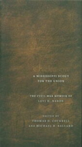 Chickasaw, a Mississippi Scout for the UnionThe Civil War Memoir of Levi H. Naron, as Recounted by R. W. Surby【電子書籍】