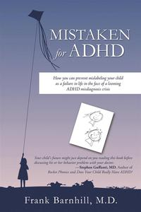 Mistaken for AdhdHow You Can Prevent Mislabeling Your Child as a Failure in Life in the Face of a Looming Adhd Misdiagnosis Crisis【電子書籍】[ Frank Barnhill ]