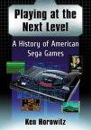 Playing at the Next LevelA History of American Sega Games【電子書籍】[ Ken Horowitz ]