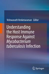 Understanding the Host Immune Response Against Mycobacterium tuberculosis Infection【電子書籍】