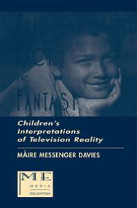 Fake, Fact, and FantasyChildren's Interpretations of Television Reality【電子書籍】[ Maire Messenger Davies ]