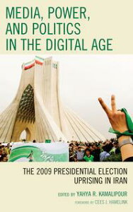 Media, Power, and Politics in the Digital AgeThe 2009 Presidential Election Uprising in Iran【電子書籍】[ Yahya R. Kamalipour ]