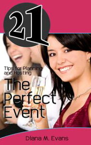 21 Tips for Planning and Hosting The Perfect Event【電子書籍】[ Diana M. Evans ]