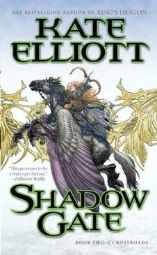 Shadow GateBook Two of Crossroads【電子書籍】[ Kate Elliott ]