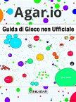 Agar.io Guida Di Gioco Non Ufficiale【電子書籍】[ Hiddenstuff Entertainment ]