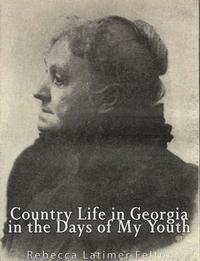 Country Life in Georgia In the Days of My Youth【電子書籍】[ Rebecca Latimer Felton ]