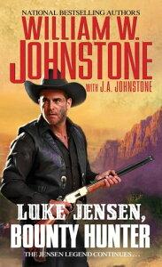 Luke Jensen, Bounty Hunter【電子書籍】[ William W. Johnstone ]