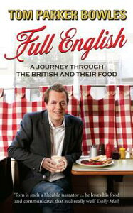 Full EnglishA Journey through the British and their Food【電子書籍】[ Tom Parker Bowles ]